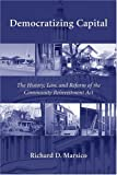 Democratizing Capital: The History, Law And Reform of the Community Reinvestment Act