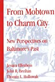From Mobtown to Charm City: Papers From The Baltimore History Conference (Maryland Historical Society)