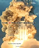 Gloria Skurzynski This is Rocket Science: True Stories of the Risk-taking Scientists Who Figure Out Ways to Explore Beyond Earth