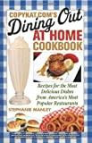 img - for Copykat.Com's Dining Out at Home Cookbook (1 Volume Set): Recipes for the Most Delicious Dishes from America's Most Popular Restaurants book / textbook / text book