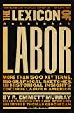 img - for The Lexicon of Labor: More Than 500 Key Terms, Biographical Sketches, and Historical Insights Concerning Labor in America book / textbook / text book