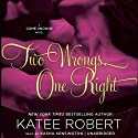 Two Wrongs, One Right: Come Undone, Book 3 Audiobook by Katee Robert Narrated by Kasha Kensington