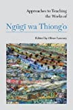 img - for Approaches to Teaching the Works of Ngugi wa Thiong'o (Approaches to Teaching World Literature (Paperback)) book / textbook / text book
