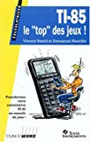 echange, troc Vincent Bastid, Emmanuel Neuville - TI-85: Le top des jeux !