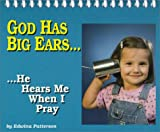 God Has Big Ears ... He Hears Me When I Pray