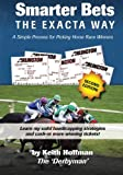 Smarter Bets - The Exacta Way: A Simple Process to Winning on Horse Racing