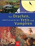 Von Drachen, Yetis und Vampiren - Fabeltieren auf der Spur. - Harald Gebhardt, Mario Ludwig