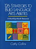 126 strategies to build language arts abilities :  a month-by-month resource /