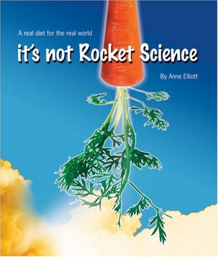 its-not-rocket-science-a-real-diet-for-the-real-world-by-anne-elliott-2006-04-01