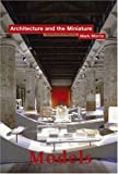 Models: Architecture and the Miniature (Architecture in Practice) (0470015926) by Morris, Mark