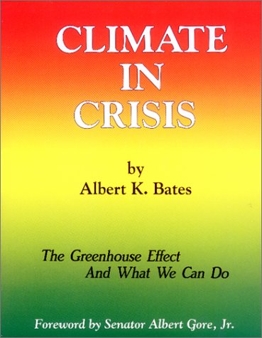 Climate in Crisis: The Greenhouse Effect and What We Can Do, Albert Bates
