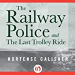 The Railway Police and The Last Trolley Ride | Hortense Calisher