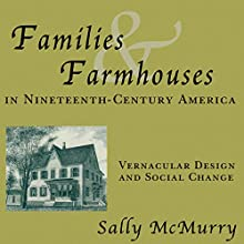 Families and Farmhouses in Nineteenth-Century Amerca: Vernacular Design and Social Change (       UNABRIDGED) by Sally McMurry Narrated by Angie Hickman