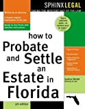 """""""How to Probate and Settle an Estate in Florida, 5E"""" (Probate & Settle an Estate in Florida)"""