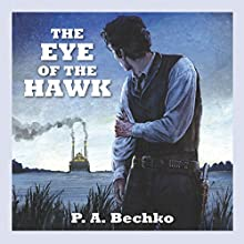 The Eye of the Hawk (       UNABRIDGED) by P. A. Bechko Narrated by Jeff Harding