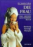 Die Frau - Das große Gesundheitsbuch - Sandra Cabot