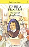 To Be a Pilgrim: The Story of John Bunyan (Stories of Faith & Fame)