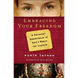 Embracing Your Freedom: A Personal Experience of God's Heart for Justiceby Susie Larson