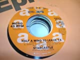 STARCASTLE 45 RPM Half a Mind to Leave Ya / SAME