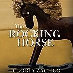 The Rocking Horse | Gloria Zachgo