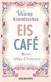 Viviens himmlisches Eiscafé: Roman