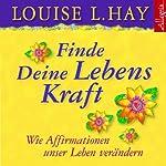 Finde Deine Lebenskraft: Wie Affirmationen unser Leben verändern | Louise L. Hay