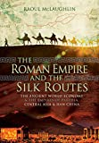 img - for The Roman Empire and the Silk Routes: The Ancient World Economy and the Empires of Parthia, Central Asia and Han China book / textbook / text book