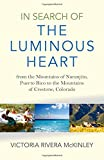 img - for In Search of the Luminous Heart: From the Mountains of Naranjito, Puerto Rico to the Mountains of Crestone, Colorado book / textbook / text book