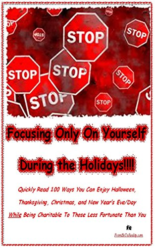 N. D. Plum - STOP Focusing Only On Yourself During the Holidays: Quickly Read 100 Ways You Can Enjoy Halloween, Thanksgiving, Christmas, & New Year's Eve/Day While ... Less Fortunate Than You (English Edition)