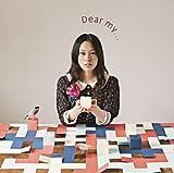Dear my...(初回生産限定盤)(DVD付)