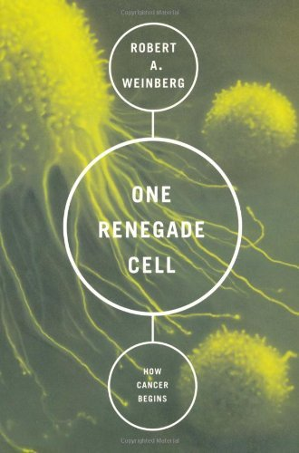 One Renegade Cell: How Cancer Begins