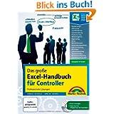 Das große Excel-Handbuch für Controller, komplett in Farbe - komplett in Farbe für Version 2003, 2007, 2010: Professionelle...