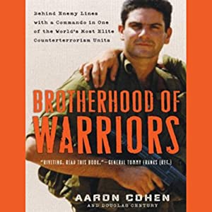 Brotherhood of Warriors: Behind Enemy Lines with a Commando in One of the World's Most Elite Counterterrorism Units | [Aaron Cohen, Douglas Century]