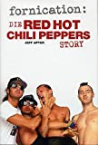 fornication: The Red Hot Chili Peppers Story. Die Red Hot Chili Peppers Story