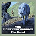 The Lightning Warrior (       UNABRIDGED) by Max Brand Narrated by Jeff Harding