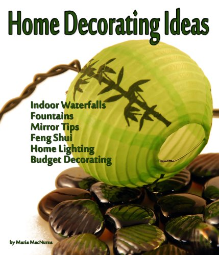 Home Decorating Idea Factory: Read About Indoor Waterfalls And Fountains, Top 10 Mirror Tips, Feng Shui, Home Lighting And Budget Decorating AAA+++