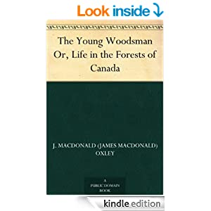 The Young Woodsman Or, Life in the Forests of Canada