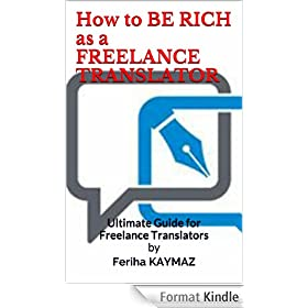 How to BE RICH as a FREELANCE TRANSLATOR (English Edition)