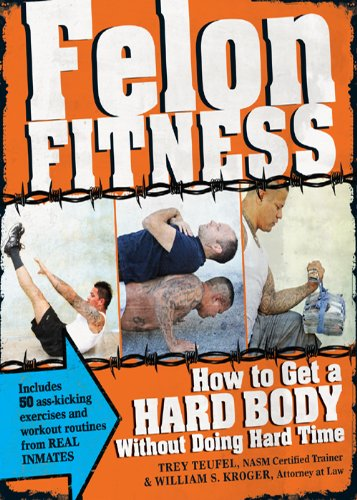 felon-fitness-how-to-get-a-hard-body-without-doing-hard-time