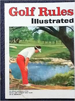 GOLF RULES ILLUSTRATED: COMP. THE ROYAL AND ANCIENT GOLF