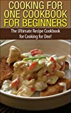 img - for Cooking for One Cookbook for Beginners: The Ultimate Recipe Cookbook for Cooking for One! (Recipes, Dinner, Breakfast, Lunch, Easy Recipes, Healthy, Quick Cooking, Cooking, healthy snacks, deserts) book / textbook / text book
