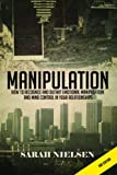 Manipulation: How to Recognize and Outwit Emotional Manipulation and Mind Control in Your Relationships