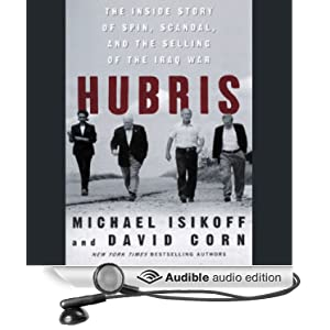 Hubris - The Inside Story of Spin, Scandal, and the Selling of the Iraq War - Michael Isikoff, David Corn