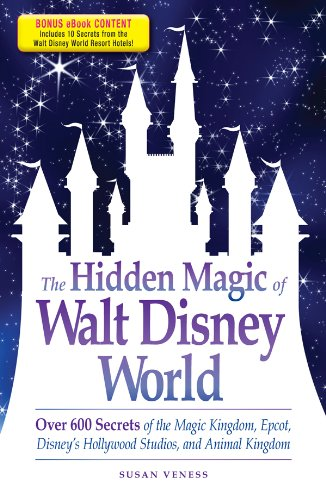 The Hidden Magic of Walt Disney World - Special eBook Edition: Over 600 Secrets of the Magic Kingdom, Epcot, Disney's Hollywood Studios, and Animal Kingdom