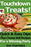 Touchdown Treats! Quick & Easy Dip and Cheese Ball Recipes for a Winning Party