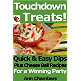 Touchdown Treats! Quick & Easy Dip and Cheese Ball Recipes for a Winning Party ~ Ann Chambers