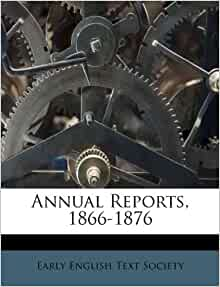 Annual Reports 1866 1876 Early English Text Society