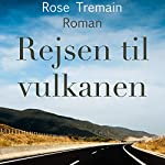 Rejsen til vulkanen | Rose Tremain