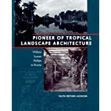 Pioneer of Tropical Landscape Architecture: William Lyman Phillips in Florida