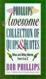 Phillips' Awesome Collection of Quips & Quotes: Wise and Witty Words from A to Z (0736906185) by Phillips, Bob